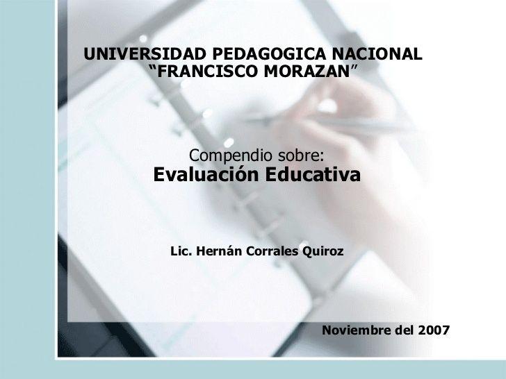 """UNIVERSIDAD PEDAGOGICA NACIONAL """" FRANCISCO MORAZAN """" Compendio sobre: Evaluación Educativa Lic. Hernán Corrales Quiroz No..."""
