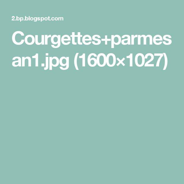 Courgettes+parmesan1.jpg (1600×1027)