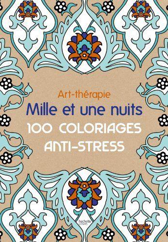 Art-thérapie: Mille et une nuits: 100 coloriages anti-stress: Amazon.fr: Sophie Leblanc: Livres