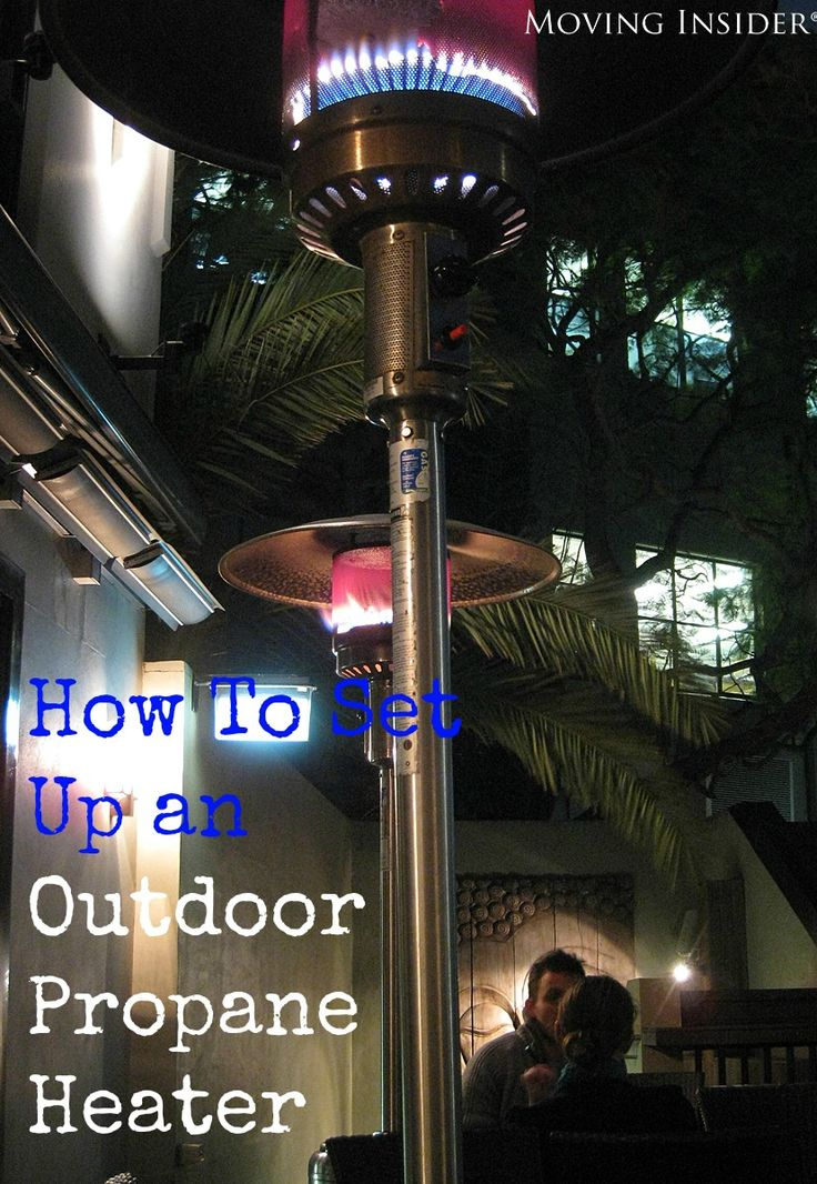 How to set up an outdoor propane heater moving insider