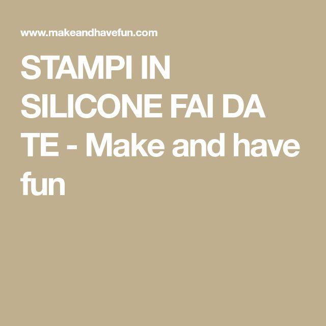 STAMPI IN SILICONE FAI DA TE - Make and have fun