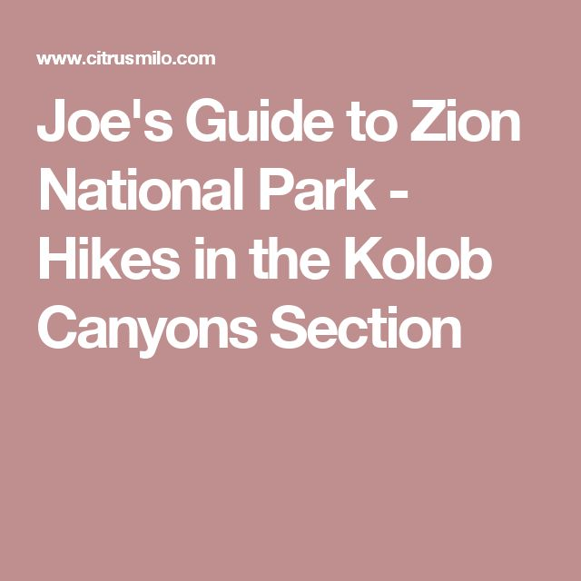 Joe's Guide to Zion National Park - Hikes in the Kolob Canyons Section