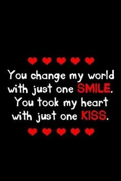 You Change My World With Just One Smile You Took My Heart With Just One Kiss