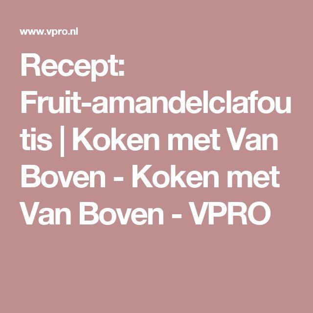 Recept: Fruit-amandelclafoutis | Koken met Van Boven - Koken met Van Boven - VPRO