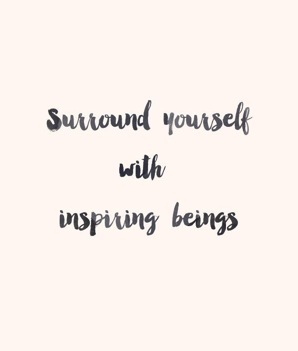surround yourself with inspiring beings | quote
