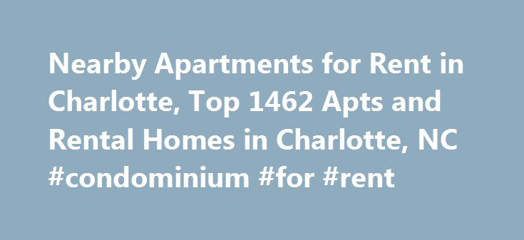 Nearby Apartments for Rent in Charlotte, Top 1462 Apts and Rental Homes in Charlotte, NC #condominium #for #rent http://attorney.nef2.com/nearby-apartments-for-rent-in-charlotte-top-1462-apts-and-rental-homes-in-charlotte-nc-condominium-for-rent/  #apartments in charlotte nc # Charlotte, NC Apartments and Homes for Rent Moving To: XX address The cost calculator is intended to provide a ballpark estimate for information purposes only and is not to be considered an actual quote of your total…