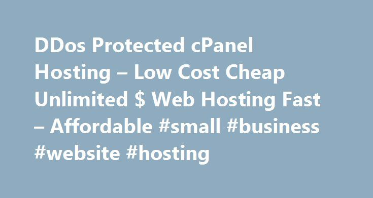 DDos Protected cPanel Hosting – Low Cost Cheap Unlimited $ Web Hosting Fast – Affordable #small #business #website #hosting http://vps.nef2.com/ddos-protected-cpanel-hosting-low-cost-cheap-unlimited-web-hosting-fast-affordable-small-business-website-hosting/  #ddos protected hosting # Package DDos Protected cPanel Hosting cPanel® Control Panel (See Demo ) UNLIMITED Web Space UNLIMITED Bandwidth UNLIMITED E-mail Accounts UNLIMITED FTP Accounts UNLIMITED MYSQL Databases UNLIMITED Sub Domains…