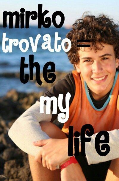 Mirko trovato = the my life