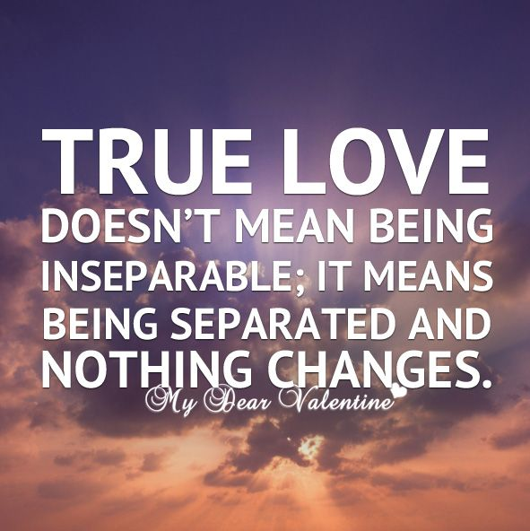 True Love Quotes Romantic: True Love Doesn't Mean Being Inseparable; It Means Being