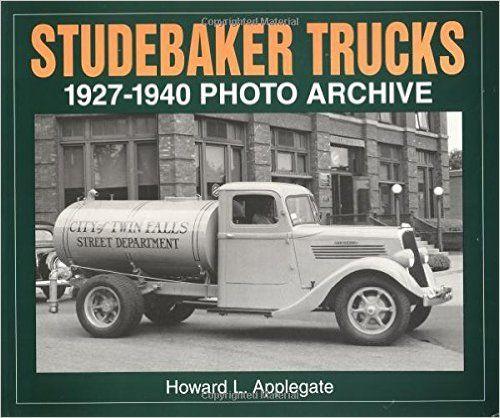 Studebaker Trucks 1927-1940 Photo Archive: Howard L. Applegate: 9781882256402: Amazon.com: Books