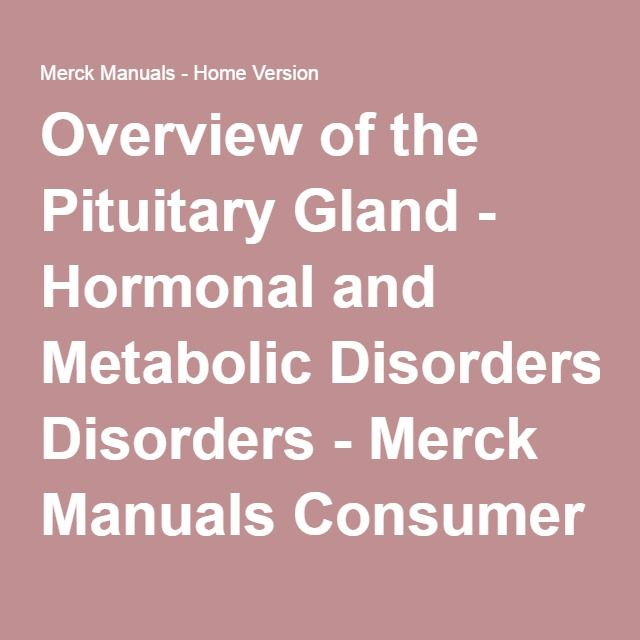 Overview of the Pituitary Gland - Hormonal and Metabolic Disorders - Merck Manuals Consumer Version