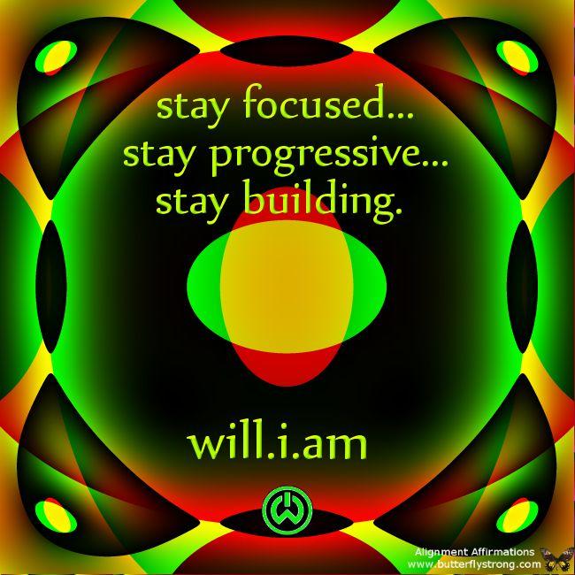 stay focused...stay progressive...stay building. #iamwill