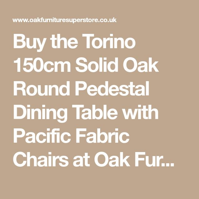 Buy the Torino 150cm Solid Oak Round Pedestal Dining Table with Pacific Fabric Chairs at Oak Furniture Superstore