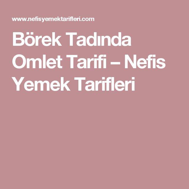 Börek Tadında Omlet Tarifi – Nefis Yemek Tarifleri