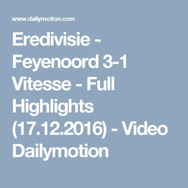 Eredivisie - Feyenoord 3-1 Vitesse - Full Highlights (17.12.2016) - Video Dailymotion