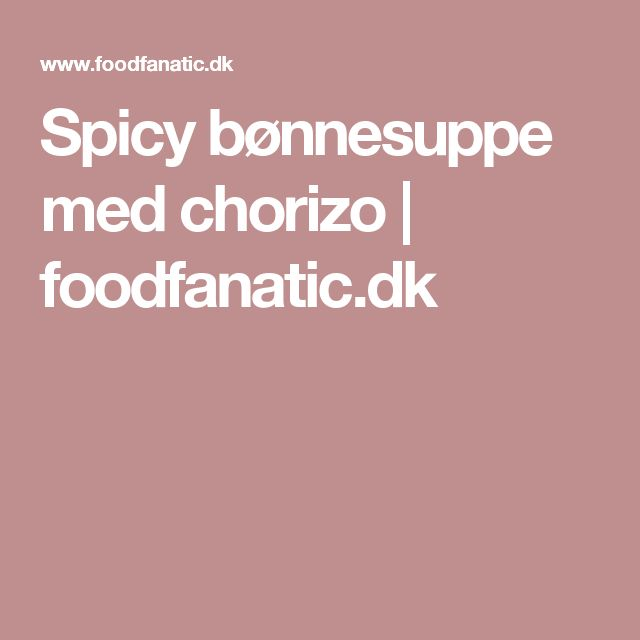 Spicy bønnesuppe med chorizo | foodfanatic.dk