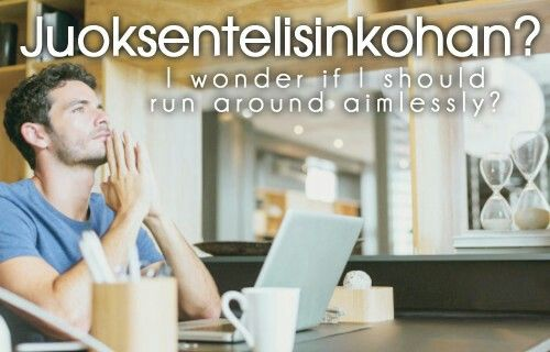 Juoksentelisinkohan? ~ I wonder if I should run around aimlessly?...FYI this is actually a phrase that shows what kinds of grammatical construction are allowed in Finnish