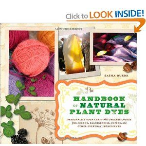 $13.30 Amazon: Craft, Natural Dye, Plant Dyes, Everyday Ingredients, Plants, Handbook, Sasha Duerr