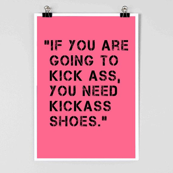Shoes - Shoe Poster - Fashion Poster - KickAss - #FashionQuote - #Koopmanmode - #Koopmanschoenen