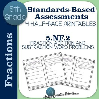 FOUR QUICK ASSESSMENTS ALIGNED TO 5.NF.2 Do your students need extra practice and assessment of addition and subtraction fraction word problems? These fifth grade math fraction assessments provide four opportunities for students to show what they know on Common Core Math standard 5.NF.2!