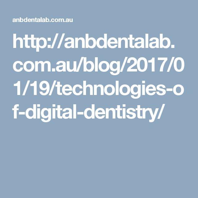 http://anbdentalab.com.au/blog/2017/01/19/technologies-of-digital-dentistry/
