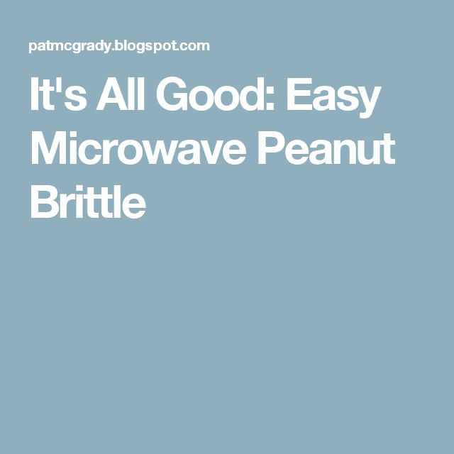 It's All Good: Easy Microwave Peanut Brittle