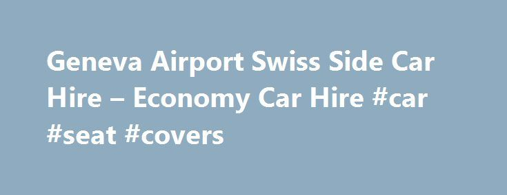Geneva Airport Swiss Side Car Hire – Economy Car Hire #car #seat #covers http://cars.remmont.com/geneva-airport-swiss-side-car-hire-economy-car-hire-car-seat-covers/  #car hire geneva # Geneva Airport Swiss Side Car Hire Geneva Airport – Swiss Side Perhaps the busiest location in the country is the beautiful city of Geneva served by Geneva Airport. This airport serves both France and Switzerland, with both a Swiss side and a French side . Explore Geneva and the Swiss Riviera…The post Geneva…