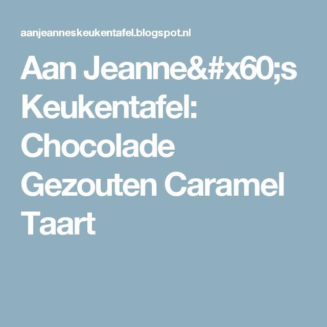 Aan Jeanne`s Keukentafel: Chocolade Gezouten Caramel Taart