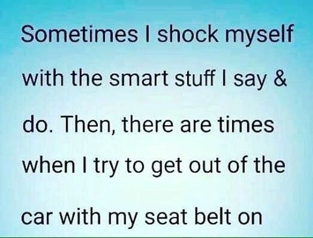 I especially hated that I forgot to take my seatbelt off while getting out of a raised vehicle... basically I was just dangling outside of the vehicle by my seatbelt