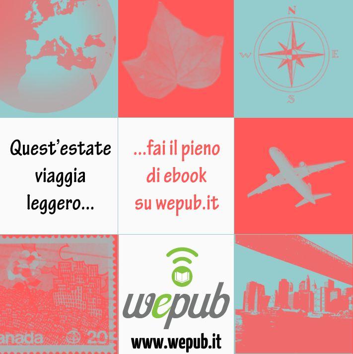 Quest'estate viaggia leggero... fai il pieno di ebook! http://www.wepub.it/catalogo