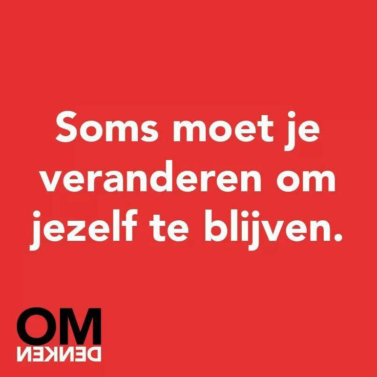 #Omdenken #veranderen #jezelf #blijven #spreuk #citaat #nederlands #teksten #spreuken #citaten #mooi