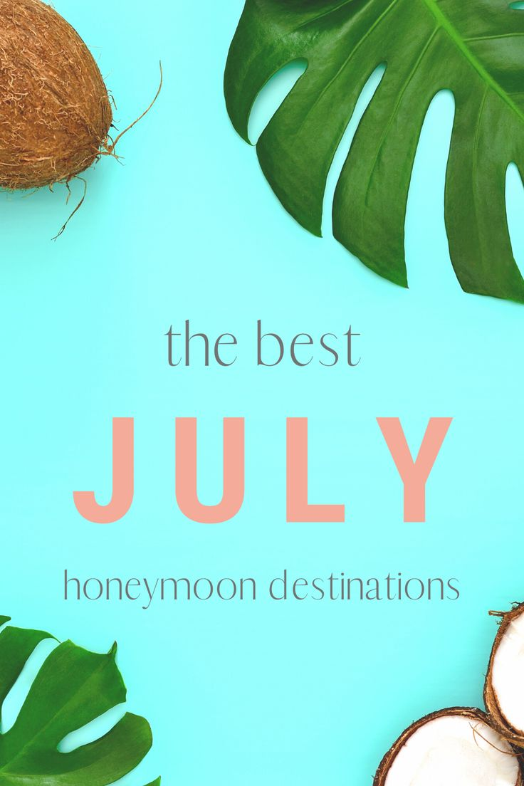 Best Places To Honeymoon In July In 2020