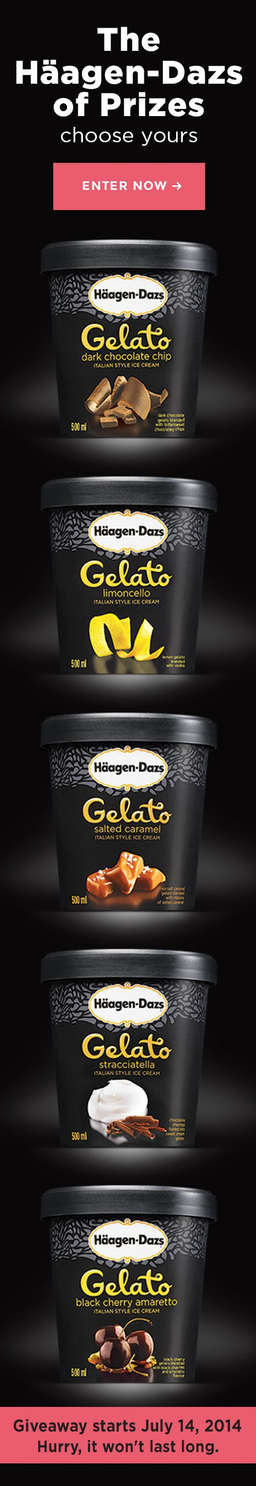 200 Deliciously Decadent Haagen-Dazs Gelato Tubs (500ml) available to be won! #WinHäagenDazs