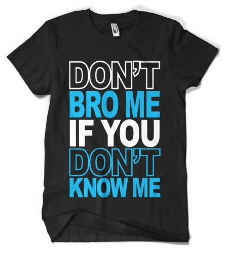 (Cybertela) Dont Bro Me if You Dont Know Me Mens T-shirt Funny Catchphrase Tee (Black, Large)
