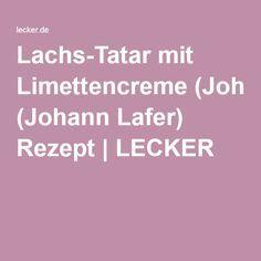 Lachs-Tatar mit Limettencreme (Johann Lafer) Rezept | LECKER