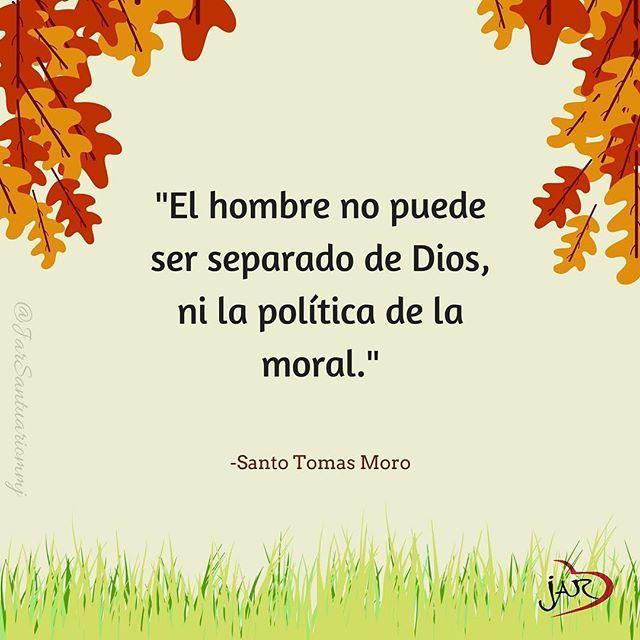 """#FRASES DE #SANTOS """"El hombre no puede ser separado de Dios, ni la política de la moral""""...Santo Tomás Moro"""