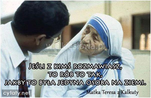 Jeśli z kimś rozmawiasz, to rób to tak... #Matka-Teresa,  #Rozmowa