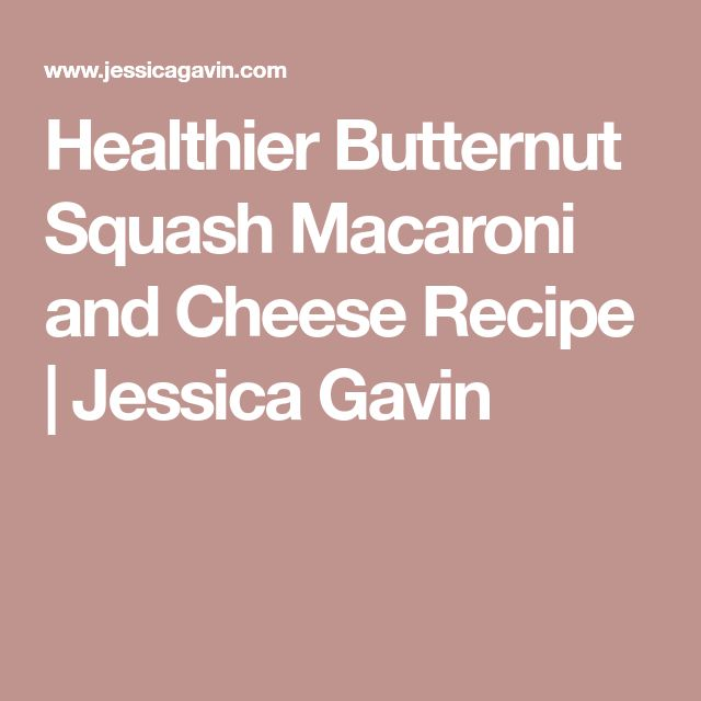 Healthier Butternut Squash Macaroni and Cheese Recipe | Jessica Gavin