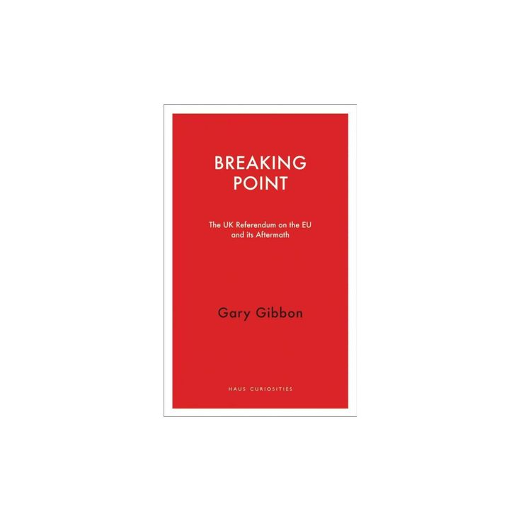 Breaking Point : The UK Referendum on the EU and Its Aftermath (Paperback) (Gary Gibbon)