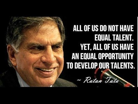 all of us have an equal opportunity to develop our talents. - ratan tata