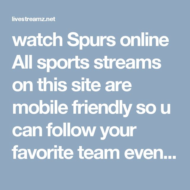 watch Spurs online All sports streams on this site are mobile friendly so u can follow your favorite team even if your on the road with your iphone or android. http://livestreamz.net/spurs-stream/ #watch_Warriors_online #watch_Clippers_online #watch_Lakers_online #watch_Mavericks_online #watch_Rockets_online #watch_Grizzlies_online #watch_Spurs_online