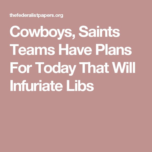 Cowboys, Saints Teams Have Plans For Today That Will Infuriate Libs