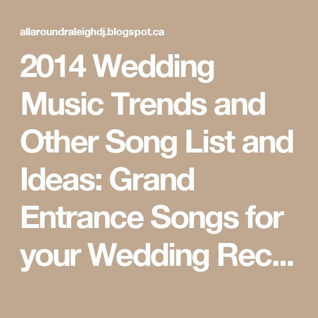 2014 Wedding Music Trends And Other Song List Ideas Grand Entrance Songs For Your