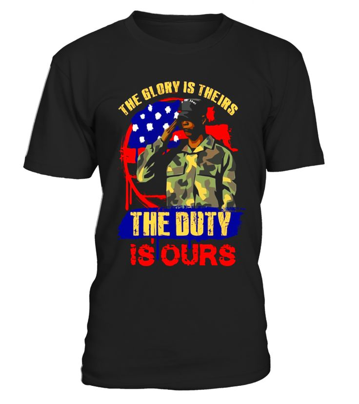 """""""The Glory Is Theirs The Duty Is Ours"""" Military T Shirt  Funny Veterans Day T-shirt, Best Veterans Day T-shirt"""