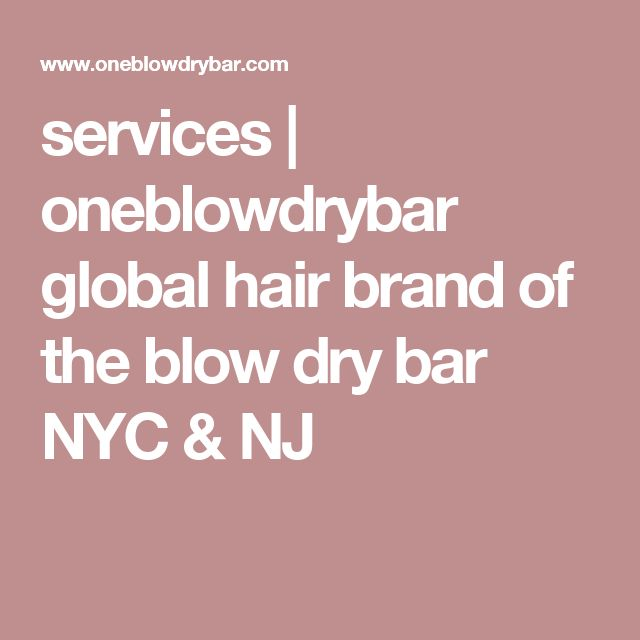 services | oneblowdrybar global hair brand of the blow dry bar NYC & NJ