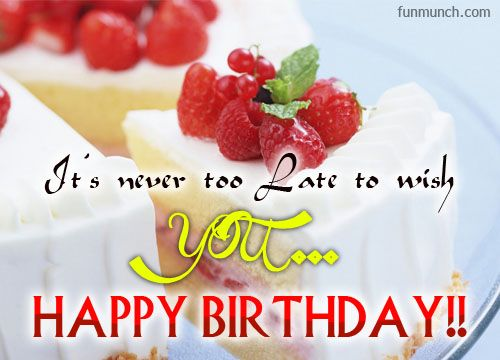 109 Best Belated Happy Birthday Images On Pinterest Delayed Happy Birthday Wishes