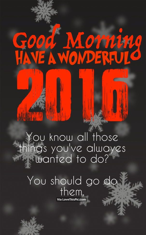 Good Morning, Have A Wonderful 2016 new years good morning new year happy new year new years quotes new year quotes happy new years quotes happy new year 2016 2016 2016 quotes quotes for the new year new years sayings quotes for new year good morning new years quotes good morning new years good morning happy new year