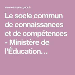 Le socle commun de connaissances et de compétences - Ministère de l'Éducation…
