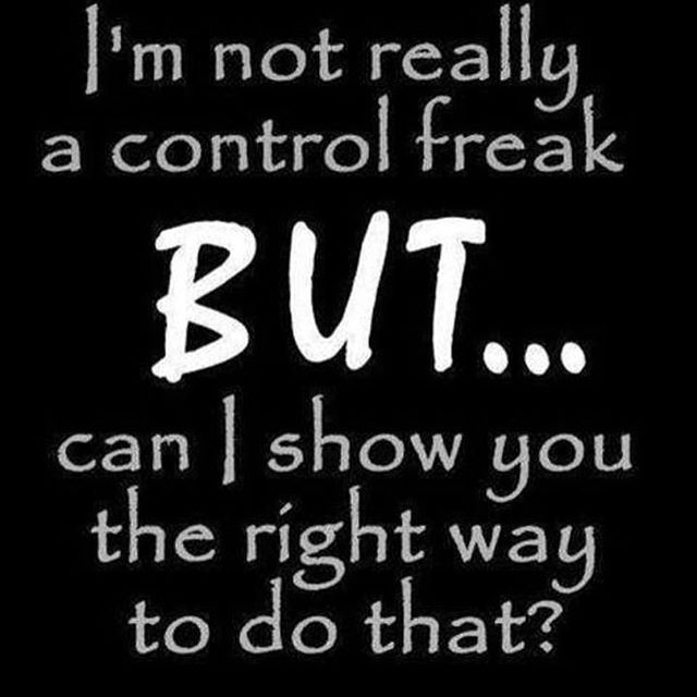 so true ! Seen as I was called a control freak today! Lol it's only because I'm always right ! #alwaysright #controlfreak #lol #imsonot #crazygirl   #Regram via @tamz000)