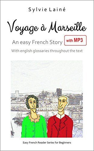Voyage à Marseille, an Easy French Read for Beginners (+MP3) (2nd edition): with English Glossaries throughout the Text (Easy French Reader Series for Beginners t. 6) (French Edition) by Sylvie Lainé, http://www.amazon.com/dp/B00QXJTGQG/ref=cm_sw_r_pi_dp_AOQhvb066GPF6